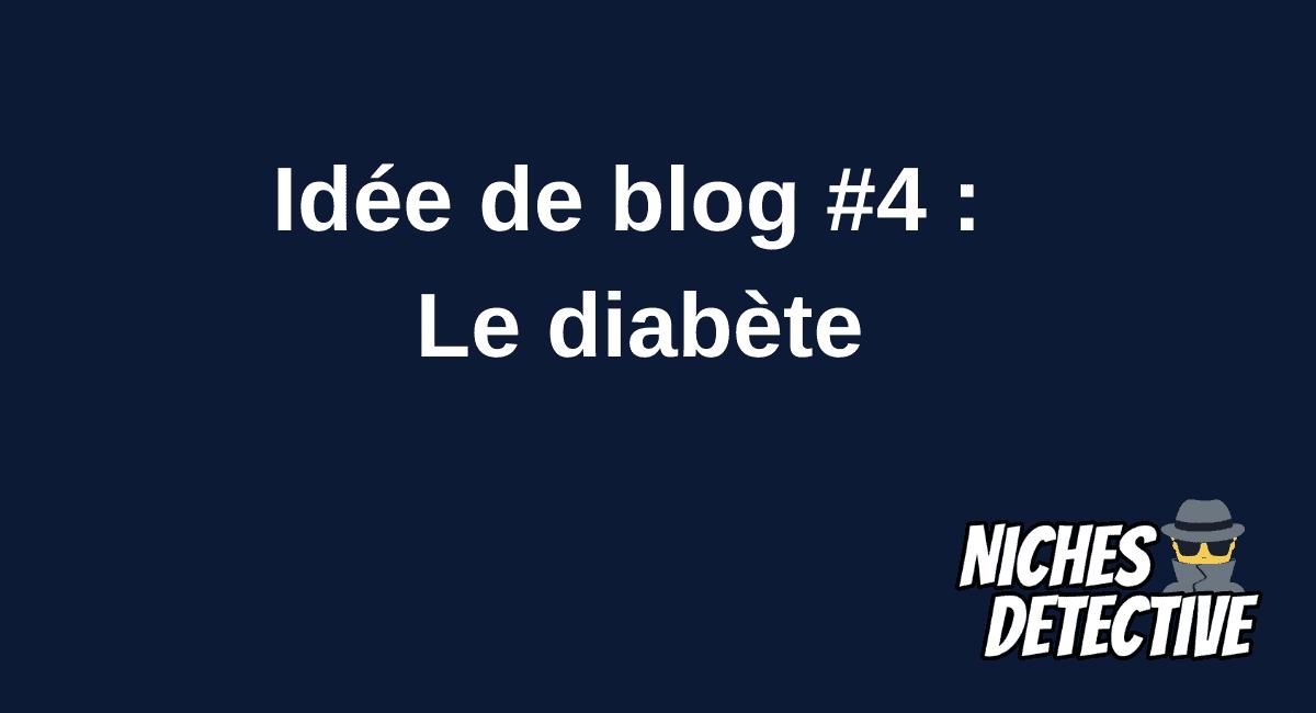 🕵️ Idée de blog #4 : Le diabète