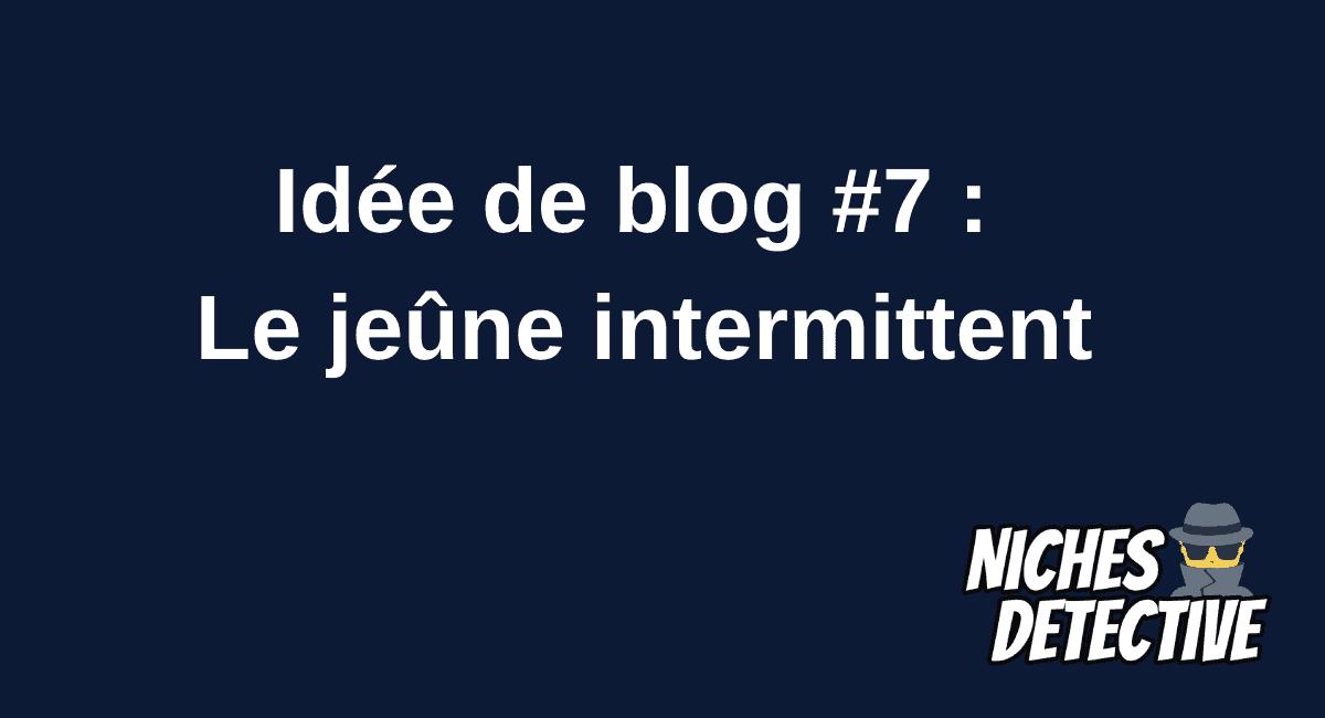Idée de blog : Le jeûne intermittent