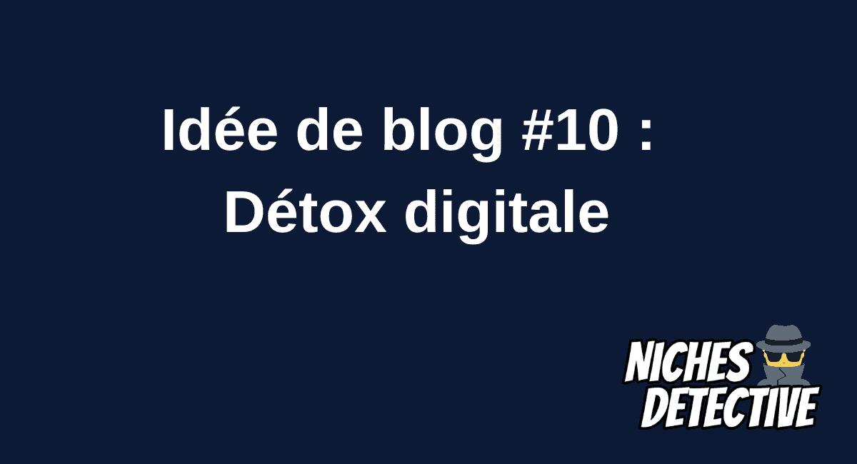 idée de blog : détox digitale