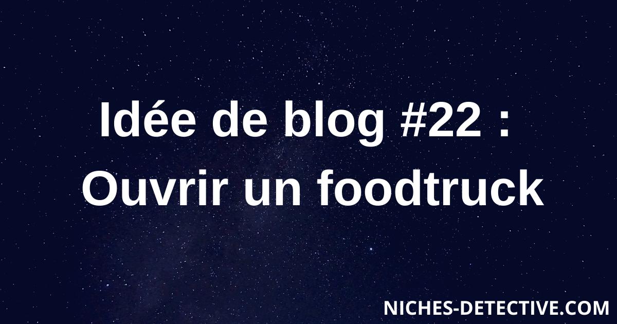 Idée de blog #22 : Ouvrir un foodtruck