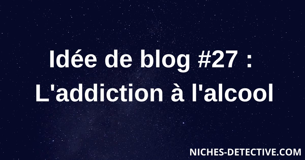 Idée de blog #27 : l'addiction à l'alcool