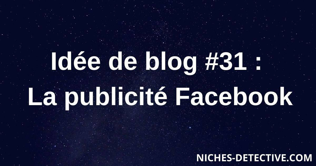 Idée de blog #31 : Facebook Ads