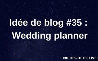 Idée de blog #35 : Wedding planner