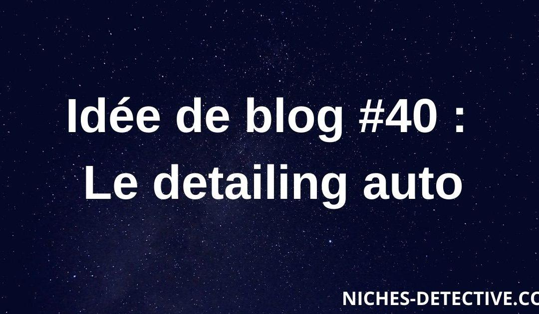 Idée de blog #40 : Le detailing auto