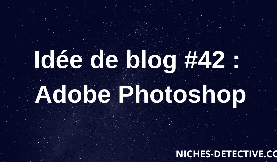 Idée de blog #42 : Adobe Photoshop