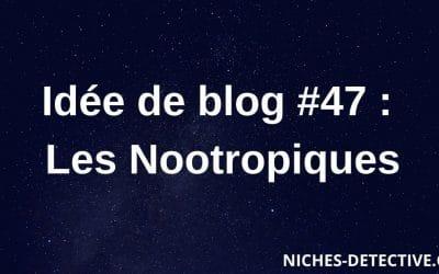 Idée de blog #47 : les nootropiques