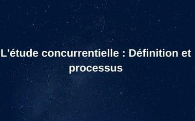 Etude concurrentielle : Définition et Processus
