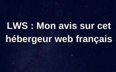 Avis LWS (2021) : Présentation de l'hébergeur 100% français.